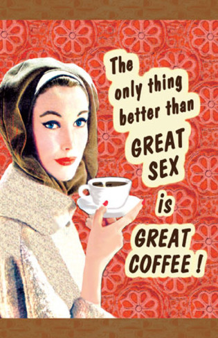 the-only-thing-better-than-great-sex-is-great-coffee