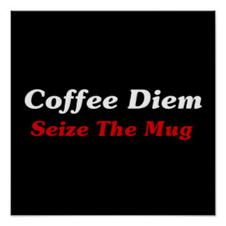 coffee_diem_seize_the_mug_print-re8394a32551c4f6a9c0e7a3bd36b49a0_w2j_8byvr_324