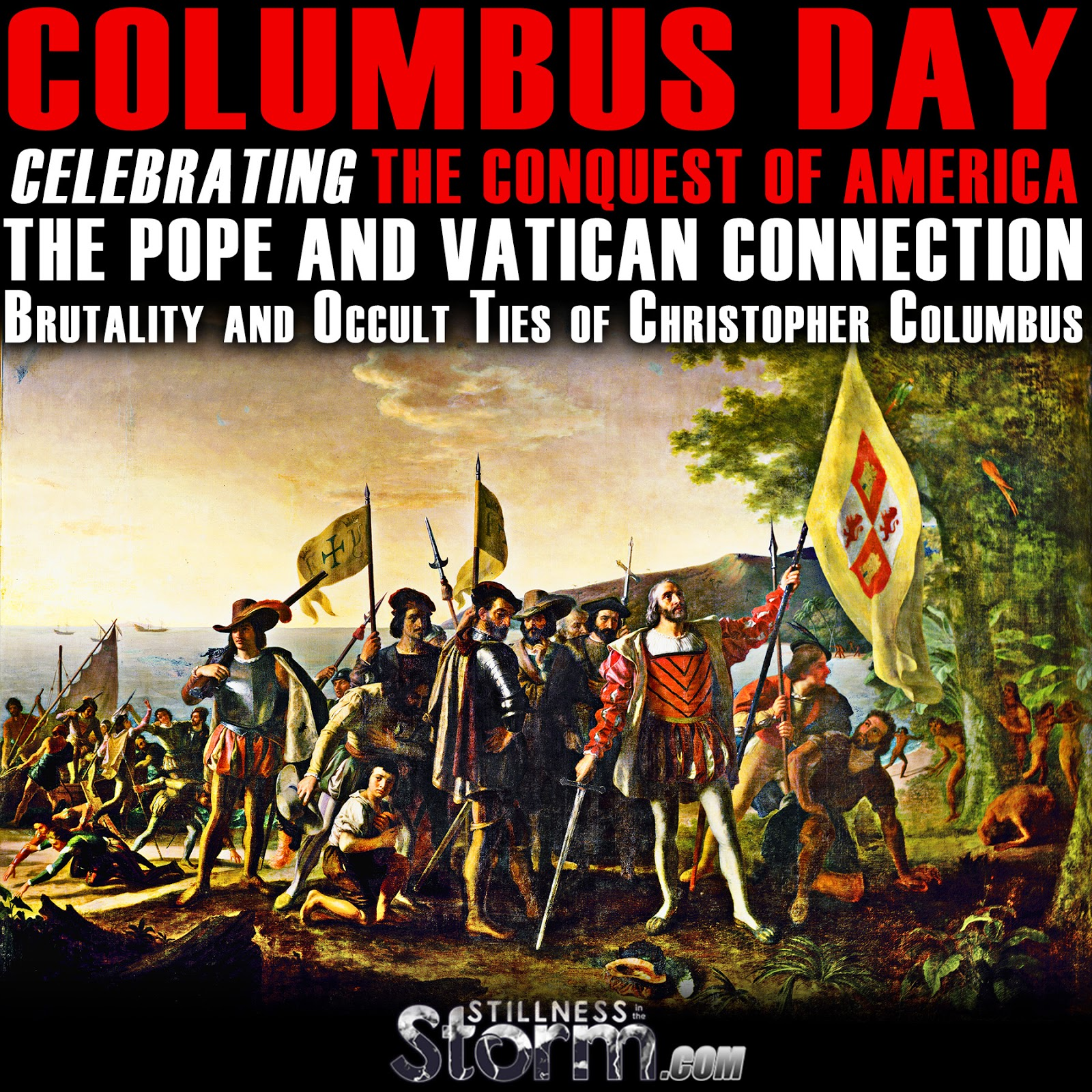 Columbus Day - Celebrating the Conquest of America The Pope and Vatican Connection, Brutality and Occult Ties of Christopher Columbus